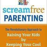 ScreamFree Parenting by Hal Edward Runkel