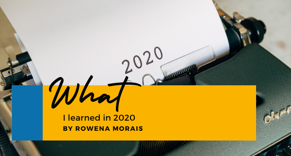 What I Learned in 2020 - Rowena Morais